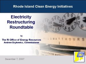 Rhode Island Clean Energy Initiatives Electricity Restructuring Roundtable