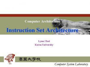 Computer Architecture Instruction Set Architecture Lynn Choi Korea