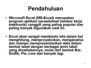 Pendahuluan Microsoft Excel MSExcel merupakan program aplikasi spreadsheet