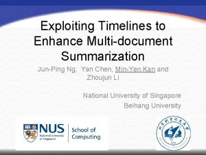 Exploiting Timelines to Enhance Multidocument Summarization JunPing Ng