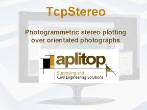 Tcp Stereo Photogrammetric stereo plotting over orientated photographs