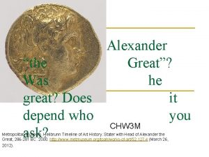 Alexander the Great Was he great Does it