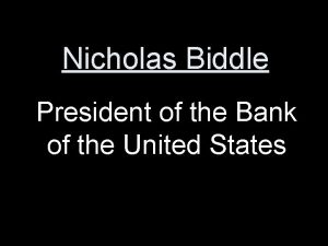 Nicholas Biddle President of the Bank of the