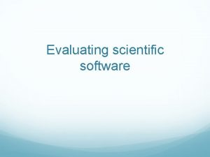 Evaluating scientific software Choosing appropriate software Options 1