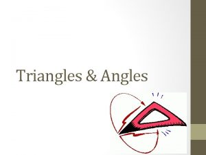 Triangles Angles What do you know about triangles