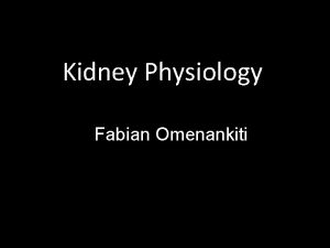 Kidney Physiology Fabian Omenankiti Renal Physiology Lecture Outline