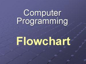 Computer Programming Flowchart Objectives Flowchart Calculations Decision Making