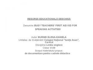 RESURS EDUCAIONAL DESCHIS Denumire BUSY TEACHERS FIRST AID
