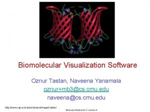 Biomolecular Visualization Software Oznur Tastan Naveena Yanamala oznurmb