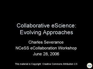Collaborative e Science Evolving Approaches Charles Severance NCe