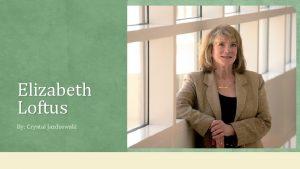 Elizabeth Loftus By Crystal Jazdzewski Elizabeth Parents v