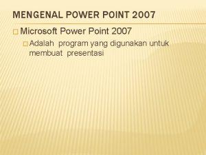 MENGENAL POWER POINT 2007 Microsoft Adalah Power Point