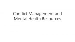 Conflict Management and Mental Health Resources Conflict Management