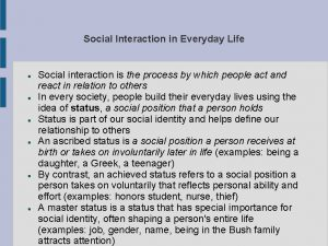 Social Interaction in Everyday Life Social interaction is