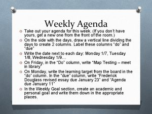 Weekly Agenda O Take out your agenda for