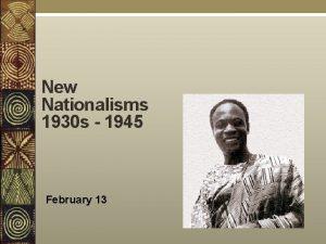 New Nationalisms 1930 s 1945 February 13 New