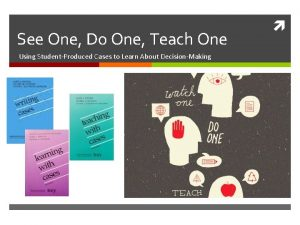 See One Do One Teach One Using StudentProduced
