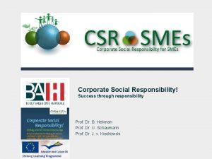 Corporate Social Responsibility Success through responsibility Prof Dr