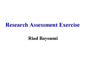 Research Assessment Exercise Riad Bayoumi Research Assessment Exercise