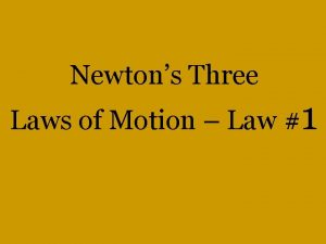 Newtons Three Laws of Motion Law 1 Newtons