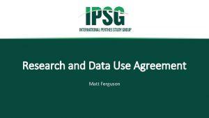 Research and Data Use Agreement Matt Ferguson Active