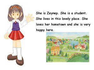 She is Zeynep She is a student She