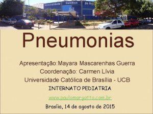 Pneumonias Apresentao Mayara Mascarenhas Guerra Coordenao Carmen Lvia
