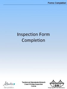 Forms Completion Inspection Form Completion Technical Standards Branch