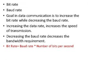 Bit rate Baud rate Goal in data communication
