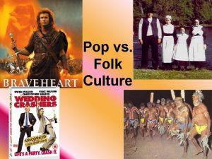 Pop vs Folk Culture What is Culture Sum