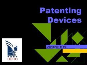 Patenting Devices Abhishek Mitra Patent Something open to