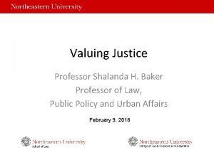 Valuing Justice Professor Shalanda H Baker Professor of