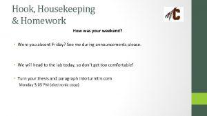 Hook Housekeeping Homework How was your weekend Were