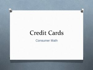 Credit Cards Consumer Math A Case for Cards