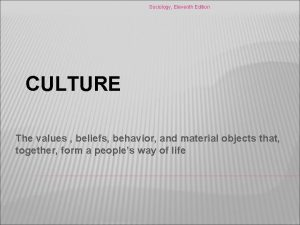 Sociology Eleventh Edition CULTURE The values beliefs behavior