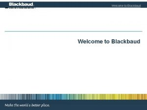 Welcome to Blackbaud Welcome to Blackbaud Our Commitment