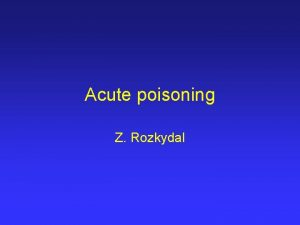Acute poisoning Z Rozkydal Acute poisoning It is