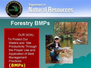 Forestry BMPs OUR GOAL To Protect Our Waters