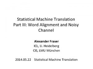 Statistical Machine Translation Part III Word Alignment and