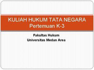 KULIAH HUKUM TATA NEGARA Pertemuan K3 Fakultas Hukum