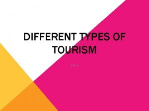 DIFFERENT TYPES OF TOURISM Part II SOCIAL TOURISM