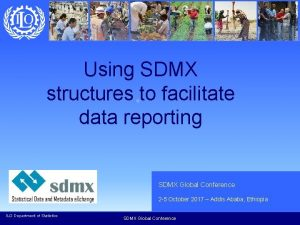 Using SDMX structures to facilitate data reporting SDMX