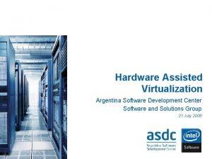 Hardware Assisted Virtualization Argentina Software Development Center Software