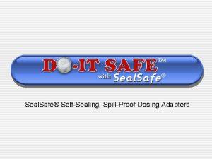 Seal Safe SelfSealing SpillProof Dosing Adapters Seal Safe