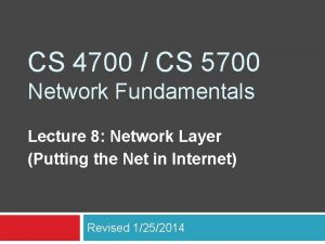 CS 4700 CS 5700 Network Fundamentals Lecture 8