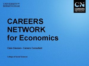 CAREERS NETWORK for Economics Clare Dawson Careers Consultant