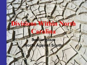 Divisions Within North Carolina Sectionalism North Against South