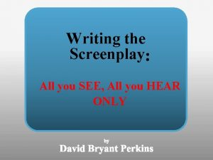 Writing the Screenplay All you SEE All you