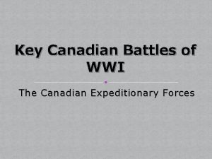 Key Canadian Battles of WWI The Canadian Expeditionary