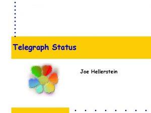 Telegraph Status Joe Hellerstein Overview Telegraph Design Goals